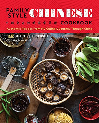 Family Style Chinese Cookbook: Authentic Recipes from My Culinary Journey Through China by Shanti Christensen