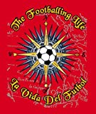 img - for The Footballing Life - La Vida Del Futbol book / textbook / text book
