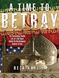 A Time to Betray: The Astonishing Double Life of a CIA Agent inside the Revolutionary Guards of Iran