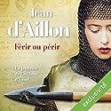 Férir ou périr (Les aventures de Guilhem d'Ussel 3) | Livre audio Auteur(s) : Jean D'Aillon Narrateur(s) : Nicolas Djermag