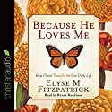 Because He Loves Me: How Christ Transforms Our Daily Life (       UNABRIDGED) by Elyse M. Fitzpatrick Narrated by Renee Raudman