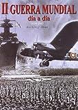 Segunda Guerra mundial dia a dia / World War II Day by Day: 1939-1945 (Spanish Edition)