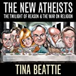 The New Atheists: The Twilight of Reason and the War on Religion | Tina Beattie