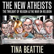 The New Atheists: The Twilight of Reason and the War on Religion | [Tina Beattie]