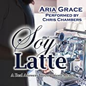 Soy Latte: Real Answers Investigations, Book 2 | Aria Grace