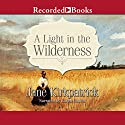A Light in the Wilderness (       UNABRIDGED) by Jane Kirkpatrick Narrated by Karen   Chilton