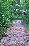 Reflexive Ethnography: A Guide to Researching Selves and Others (The ASA Research Methods)