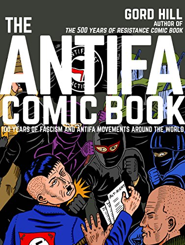 The Antifa Comic Book 100 Years of Fascism and Antifa Movements around the World [Hill, Gord] (Tapa Blanda)