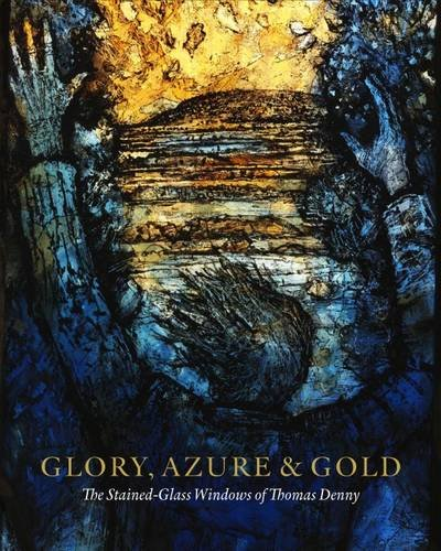 glory-azure-and-gold-the-stained-glass-windows-of-thomas-denny-2017