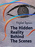 The Hidden Reality Behind The Scenes: Metaphysics And Spirituality