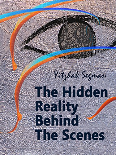 The Hidden Reality Behind The Scenes by Yitzhak Segman ebook deal
