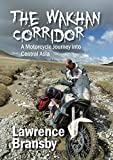 The Wakhan Corridor: A Motorcycle Journey into Central Asia