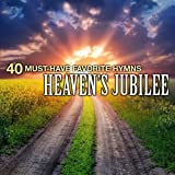 40 Must-Have Favorite Hymns: Heavens Jubilee