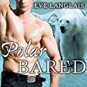 Polar Bared: Kodiak Point, Book 3 (       UNABRIDGED) by Eve Langlais Narrated by Chandra Skyye