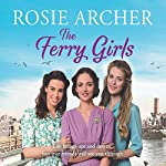The Ferry Girls: Ferry Girls, Book 1 | Rosie Archer