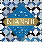 Istanbul: A Tale of Three Cities Hörbuch von Bettany Hughes Gesprochen von: Bettany Hughes