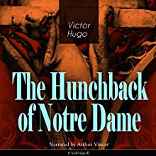 The Hunchback of Notre Dame Audiobook by Victor Hugo Narrated by Arthur Vincet