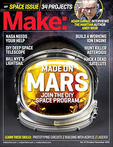 Make: Volume 47: The Space Issue (Make : Technology on Your Time)