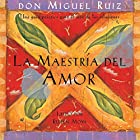 La Maestría del Amor [The Master of Love]: Una guía práctica para el arte de las relaciones Audiobook by don Miguel Ruiz Narrated by Rubén Moya