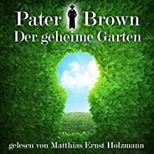 Der geheime Garten (Pater Brown) Hörbuch von Gilbert Keith Chesterton Gesprochen von: Matthias Ernst Holzmann