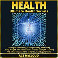 Health: Ultimate Health Secrets (       UNABRIDGED) by Ace McCloud Narrated by Joshua Mackey