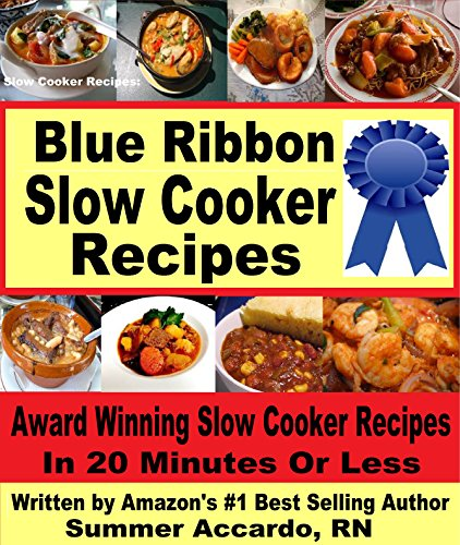 Slow Cooker Recipes: Blue Ribbon Slow Cooker Recipes: Delicious & Healthy Slow Cooker Recipes by Summer Accardo RN