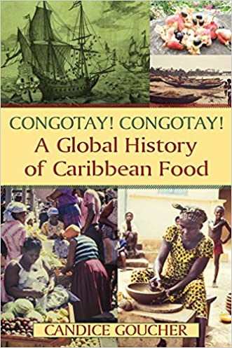Congotay! Congotay! A Global History of Caribbean Food written by Candice Goucher