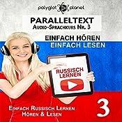 Russisch Lernen | Einfach Lesen | Einfach Hören [Learn Russian - Easy Reading, Easy Listening]: Paralleltext Audio-Sprachkurs Nr. 3 (Russisch Lernen | Easy Reader | Easy Listener | Easy Learning) (German Edition) |  Polyglot Planet