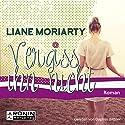 Vergiss ihn nicht Hörbuch von Liane Moriarty Gesprochen von: Dagmar Bittner