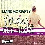Vergiss ihn nicht | Liane Moriarty