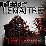 Irène: Camille Verhoeven, Book 1 | Pierre Lemaitre,Frank Wynne (translator)