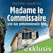 Madame le Commissaire und das geheimnisvolle Bild (Isabelle Bonet 4) | Pierre Martin