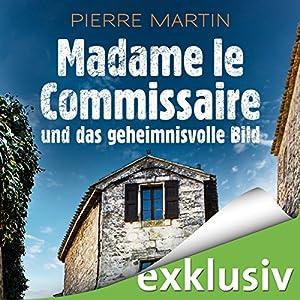 Madame le Commissaire und das geheimnisvolle Bild (Isabelle Bonnet 4) Hörbuch von Pierre Martin Gesprochen von: Gabriele Blum