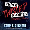 Three Twisted Stories: Go Deep, Necessary Women, and Remmy Rothstein Toes the Line (       UNABRIDGED) by Karin Slaughter Narrated by Kathleen Early