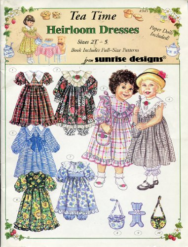 Tea Time Heirloom Dresses Sizes 2T-5 ~ Full-Size Patterns & Paper Dolls Included