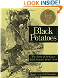 Black Potatoes: The Story of the Great Irish Famine, 1845-1850