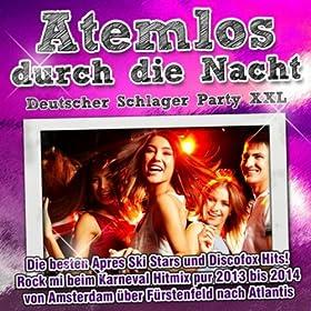 Atemlos durch die Nacht - Deutscher Schlager Party XXL (Die besten Apres Ski Stars und Discofox Hits! Rock mi beim Karneval Hitmix pur 2013 bis 2014 von Amsterdam �ber F�rstenfeld nach Atlantis)