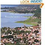 One Hundred & One Beautiful Small Towns in Mexico (101 Beautiful Small Towns)