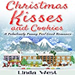 Christmas Kisses and Cookies: A Fabulous Feel Good Holiday Romance | Linda West
