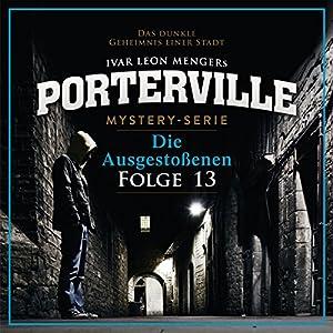 Die Ausgestoßenen (Porterville 13) Hörbuch