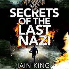 Secrets of the Last Nazi (       UNABRIDGED) by Iain King Narrated by Laurence Kennedy