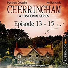 Cherringham - A Cosy Crime Series Compilation (Cherringham 13-15) Audiobook by Matthew Costello, Neil Richards Narrated by Neil Dudgeon