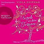 So groß wie deine Träume | Viola Shipman