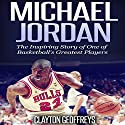 Michael Jordan: The Inspiring Story of One of Basketball's Greatest Players: Basketball Biography Books Audiobook by Clayton Geoffreys Narrated by David L. Stanley