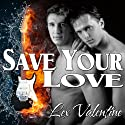 Save Your Love (       UNABRIDGED) by Lex Valentine Narrated by Guy Veryzer