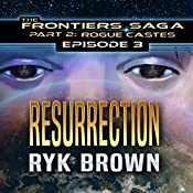 Resurrection: Frontiers Saga, Part 2 : Rogue Castes Series, Episode 3 | Ryk Brown