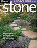 Landscaping with Stone: Natural-Looking Paths, Steps, Walls, Water Features, and Rock Gardens