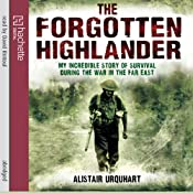 The Forgotten Highlander: My Incredible Story of Survival During the War in the Far East | [Alistair Urquhart]