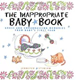 The Inappropriate Baby Book: Gross and Embarrassing Memories from Baby