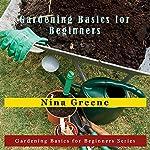 Gardening Basics for Beginners: Gardening Basics for Beginners Series | Nina Greene